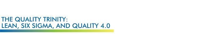 Header: The Quality Trinity: Lean, Six Sigma, and Quality 4.0