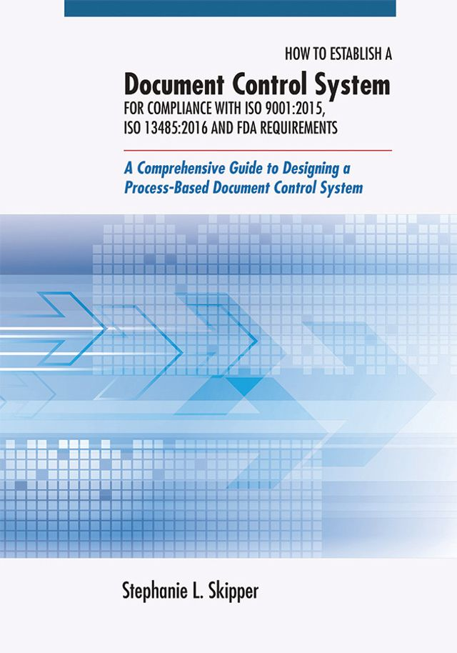 Cover Image of Document Control System for Compliance with ISO 9001:2015, ISO 13485:2016 and FDA Requirements by Stephanie L. Skipper